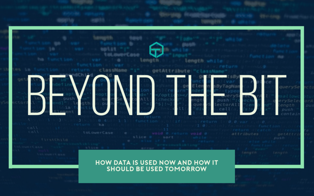 Beyond the Bit – How data is used now and How it should be used tomorrow