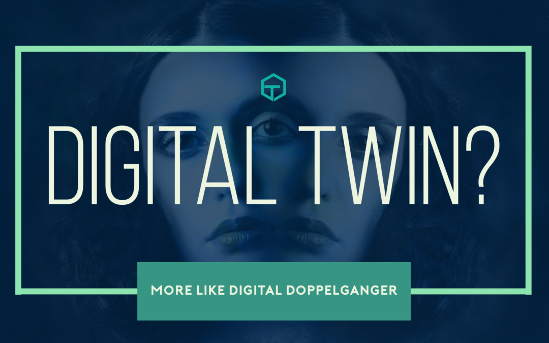 Digital twin? Pfft, more like Digital Doppelganger